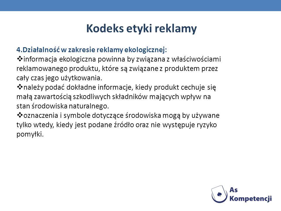 4.Działalność w zakresie reklamy ekologicznej: informacja ekologiczna powinna by związana z właściwościami reklamowanego produktu, które są związane z