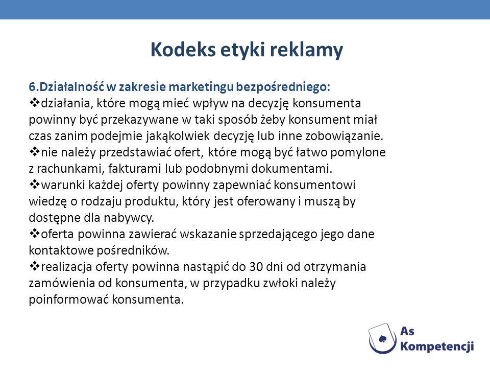 6.Działalność w zakresie marketingu bezpośredniego: działania, które mogą mieć wpływ na decyzję konsumenta powinny być przekazywane w taki sposób żeby