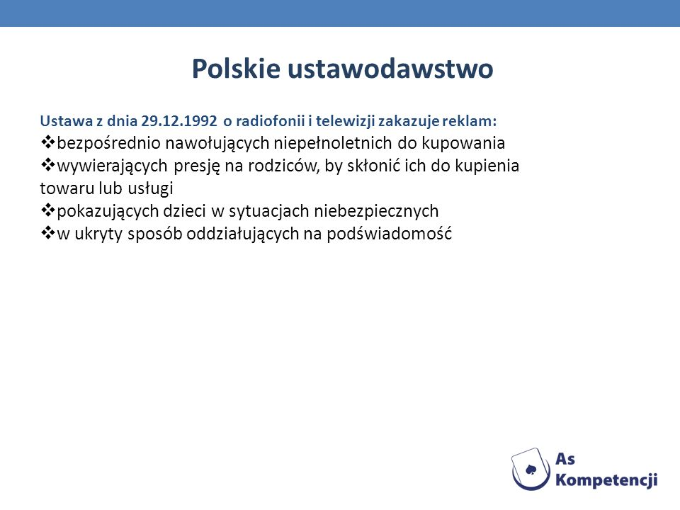 Ustawa z dnia 29.12.1992 o radiofonii i telewizji zakazuje reklam: bezpośrednio nawołujących niepełnoletnich do kupowania wywierających presję na rodz
