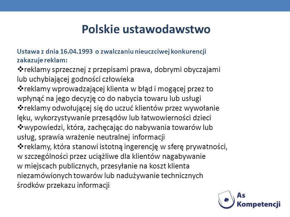 Ustawa z dnia 16.04.1993 o zwalczaniu nieuczciwej konkurencji zakazuje reklam: reklamy sprzecznej z przepisami prawa, dobrymi obyczajami lub uchybiają