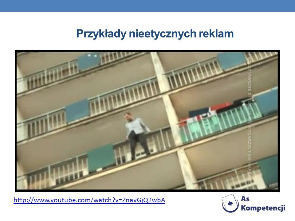 Przykłady nieetycznych reklam http://www.youtube.com/watch?v=ZnavGjQ2wbA