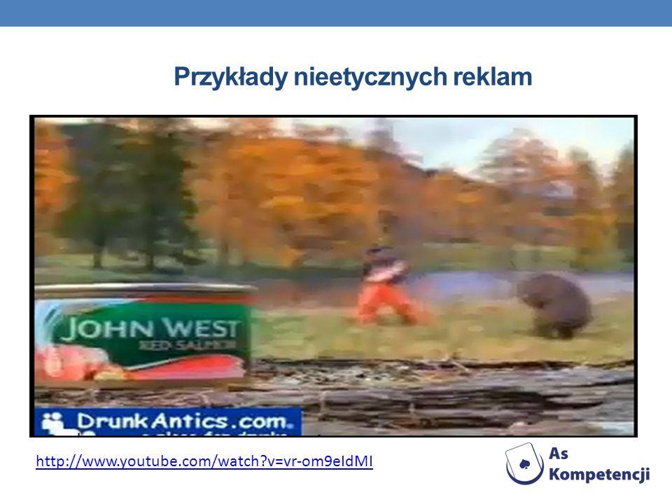Przykłady nieetycznych reklam http://www.youtube.com/watch?v=vr-om9eIdMI