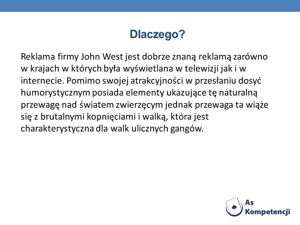 Dlaczego? Reklama firmy John West jest dobrze znaną reklamą zarówno w krajach w których była wyświetlana w telewizji jak i w internecie. Pomimo swojej