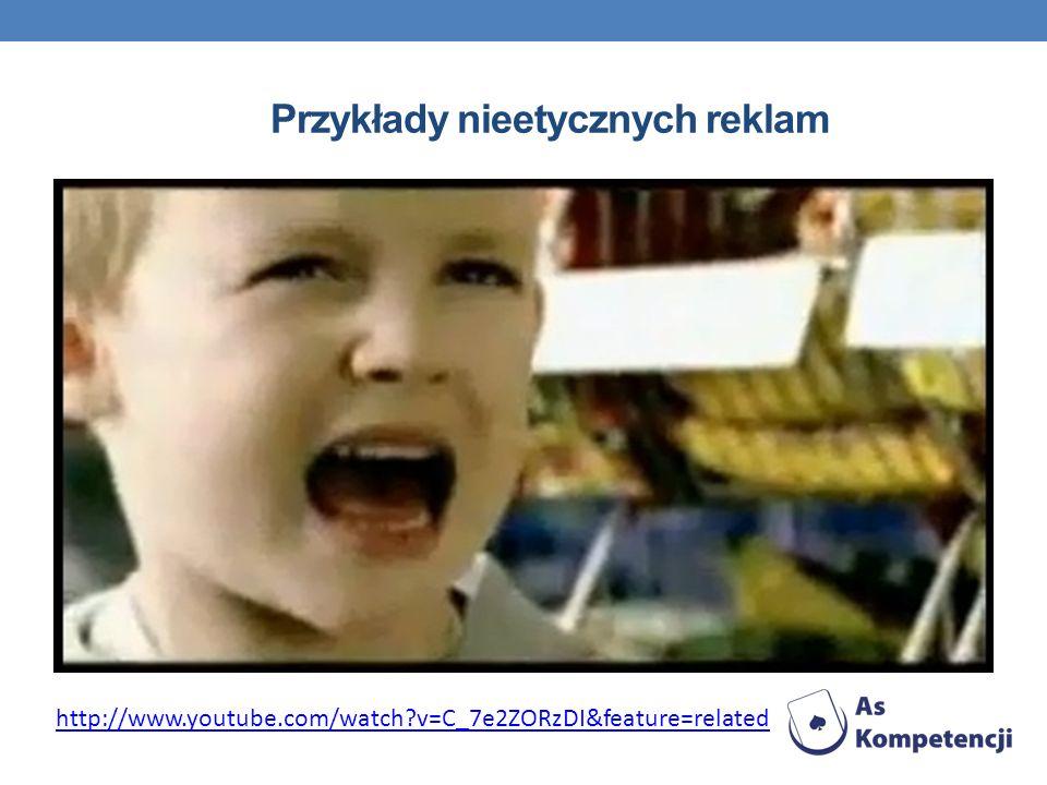 Przykłady nieetycznych reklam http://www.youtube.com/watch?v=C_7e2ZORzDI&feature=related