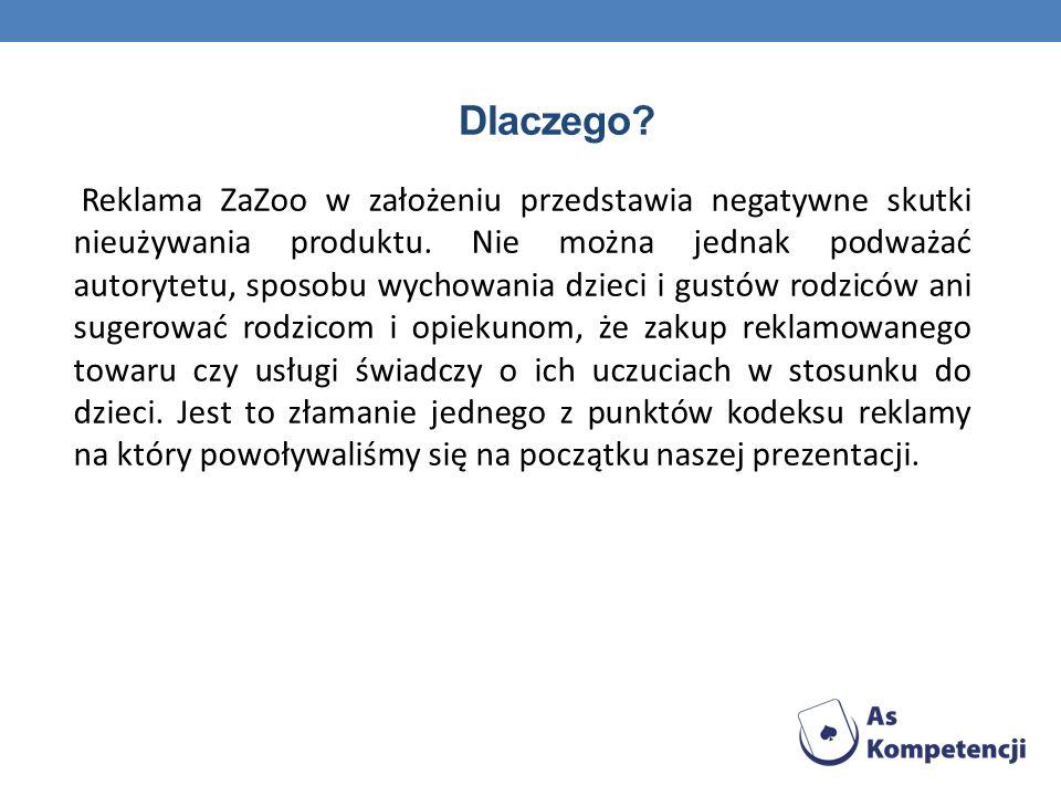 Dlaczego? Reklama ZaZoo w założeniu przedstawia negatywne skutki nieużywania produktu. Nie można jednak podważać autorytetu, sposobu wychowania dzieci