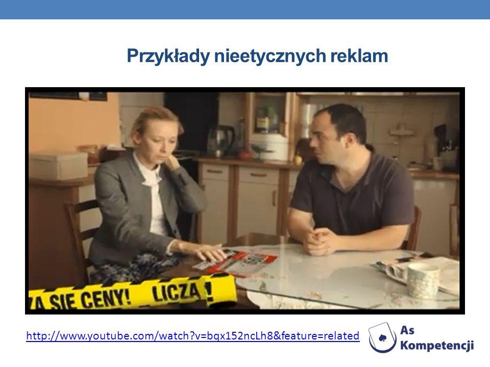 Przykłady nieetycznych reklam http://www.youtube.com/watch?v=bqx152ncLh8&feature=related