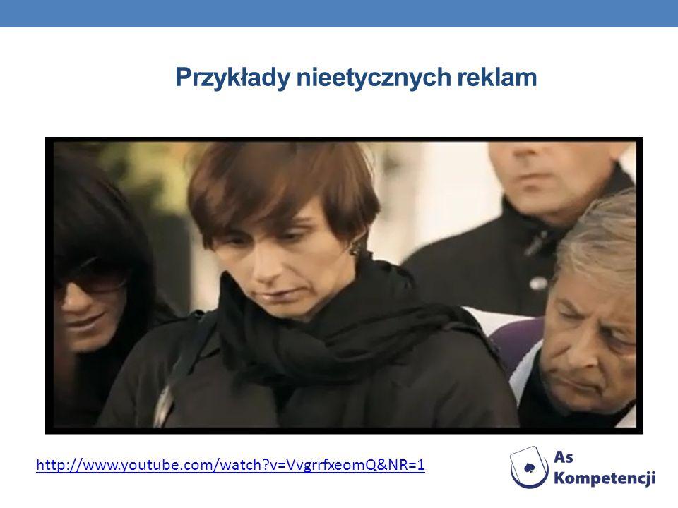 Przykłady nieetycznych reklam http://www.youtube.com/watch?v=VvgrrfxeomQ&NR=1