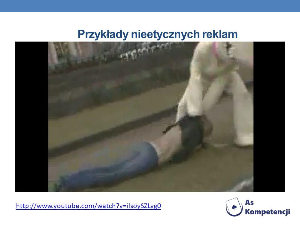 Przykłady nieetycznych reklam http://www.youtube.com/watch?v=ilsoySZLvg0