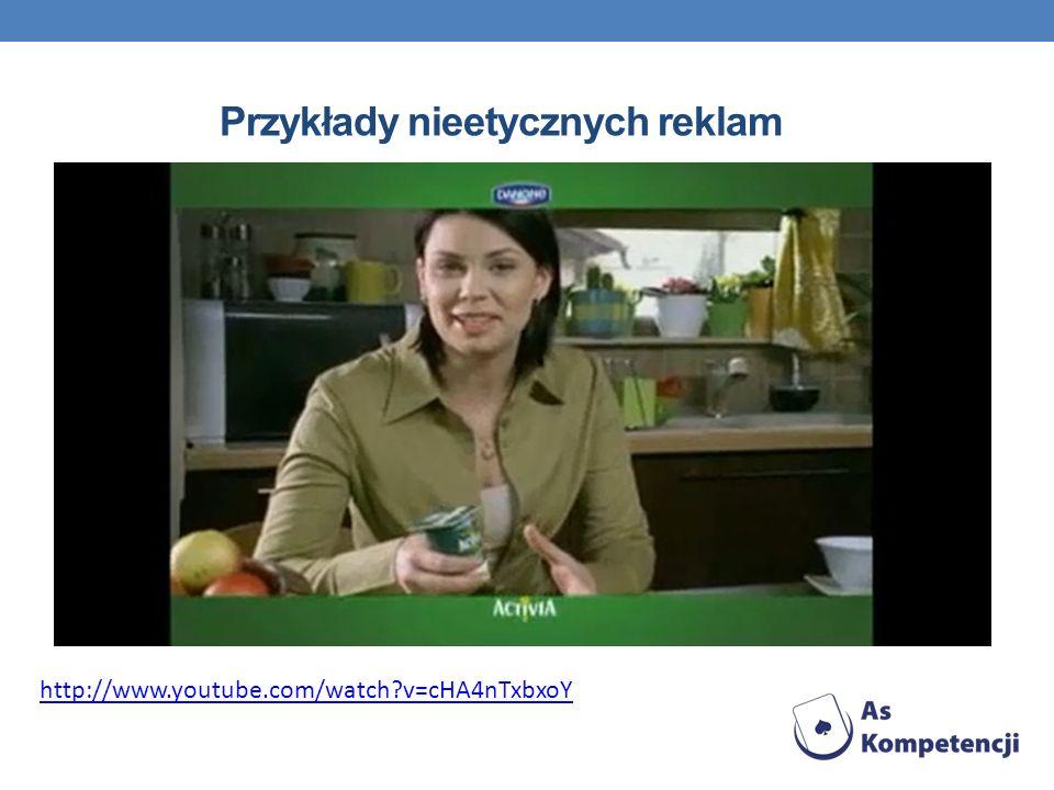 Przykłady nieetycznych reklam http://www.youtube.com/watch?v=cHA4nTxbxoY