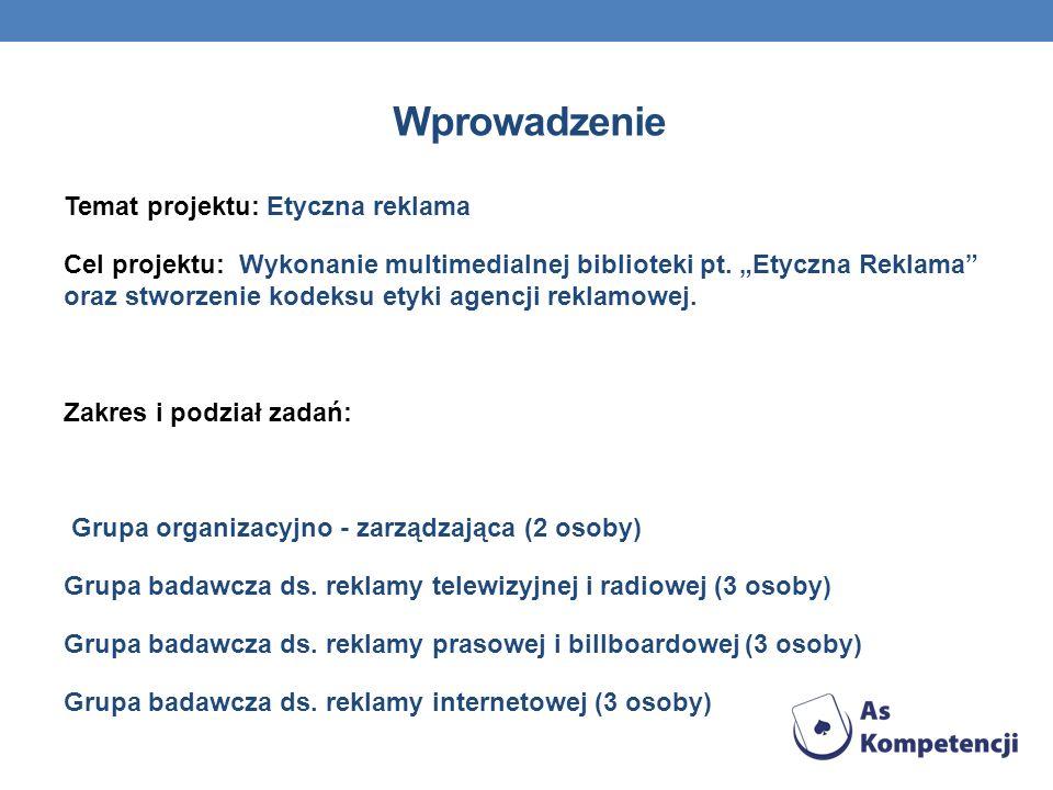 Wprowadzenie Temat projektu: Etyczna reklama Cel projektu: Wykonanie multimedialnej biblioteki pt. Etyczna Reklama oraz stworzenie kodeksu etyki agenc