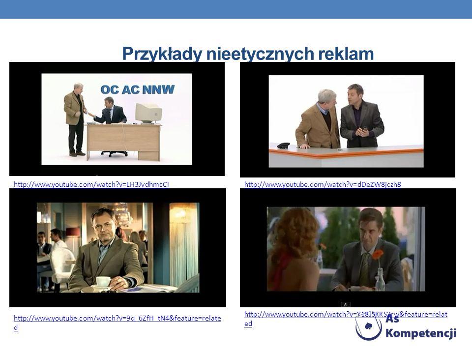 Przykłady nieetycznych reklam http://www.youtube.com/watch?v=LH3JvdhmcCIhttp://www.youtube.com/watch?v=dDeZW8jczh8 http://www.youtube.com/watch?v=9q_6