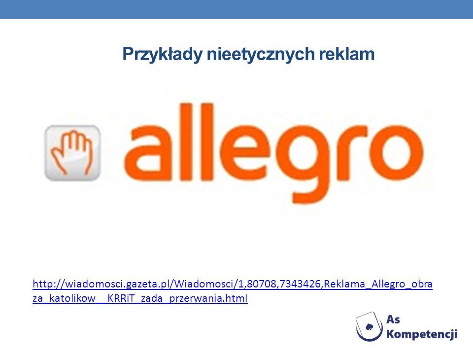 Przykłady nieetycznych reklam http://wiadomosci.gazeta.pl/Wiadomosci/1,80708,7343426,Reklama_Allegro_obra za_katolikow__KRRiT_zada_przerwania.html