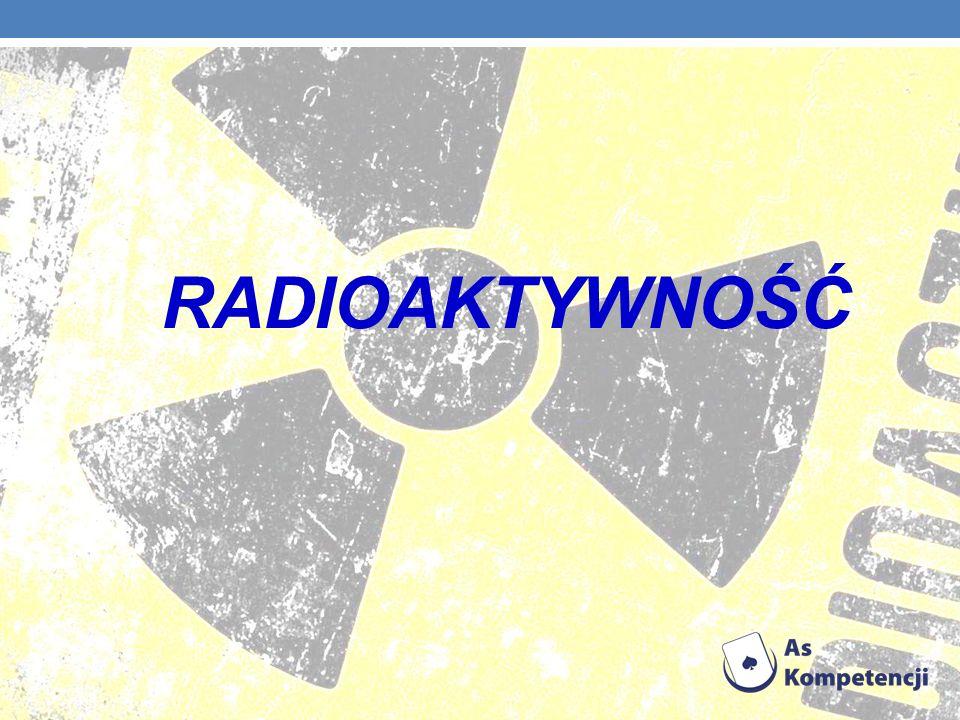 Spis treści 1.Dlaczego atomy są promieniotwórcze.