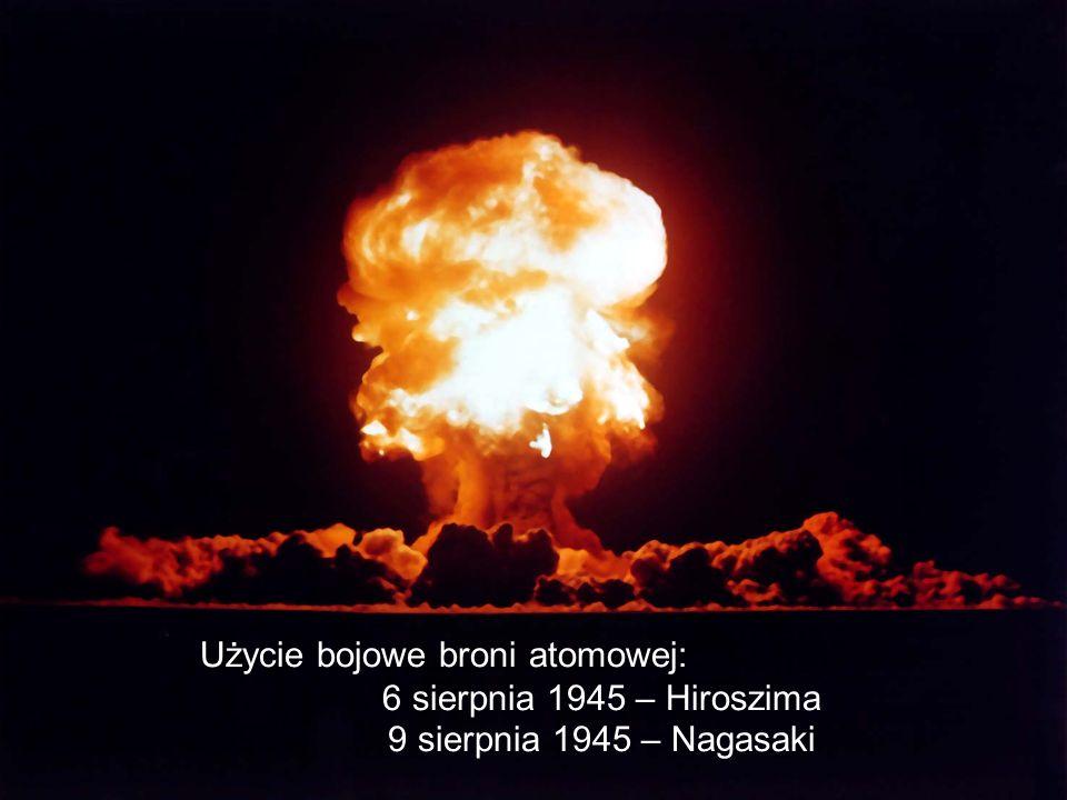 Użycie bojowe broni atomowej: 6 sierpnia 1945 – Hiroszima 9 sierpnia 1945 – Nagasaki