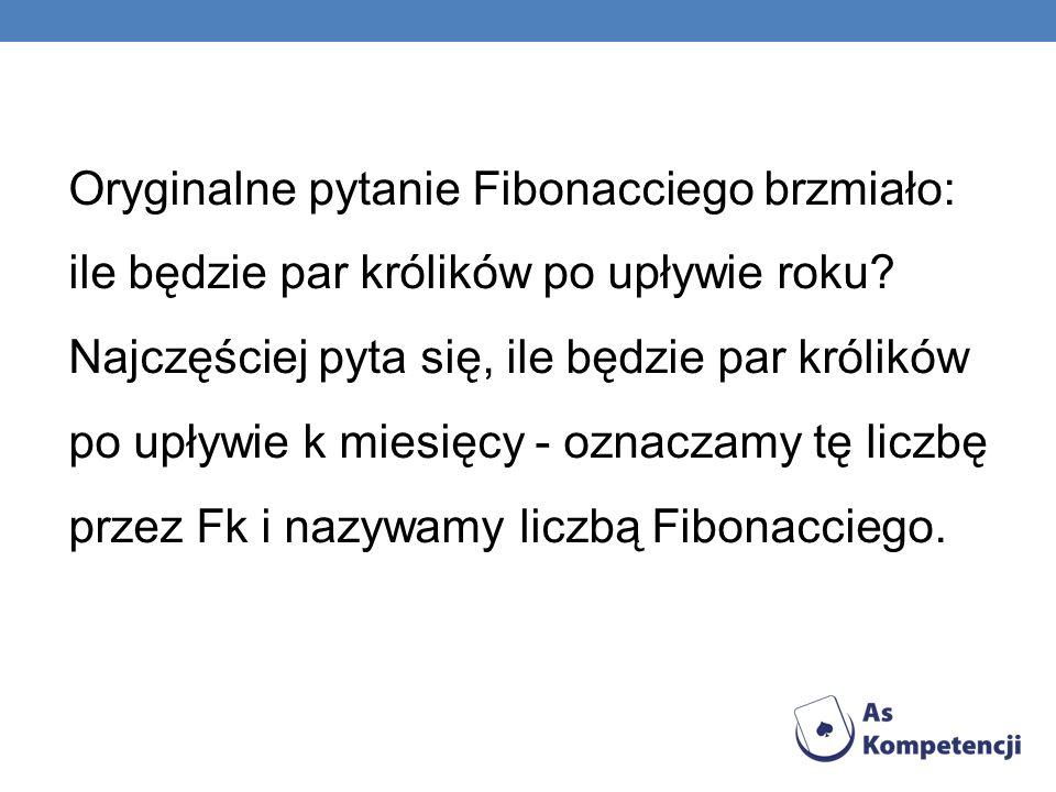Oryginalne pytanie Fibonacciego brzmiało: ile będzie par królików po upływie roku? Najczęściej pyta się, ile będzie par królików po upływie k miesięcy