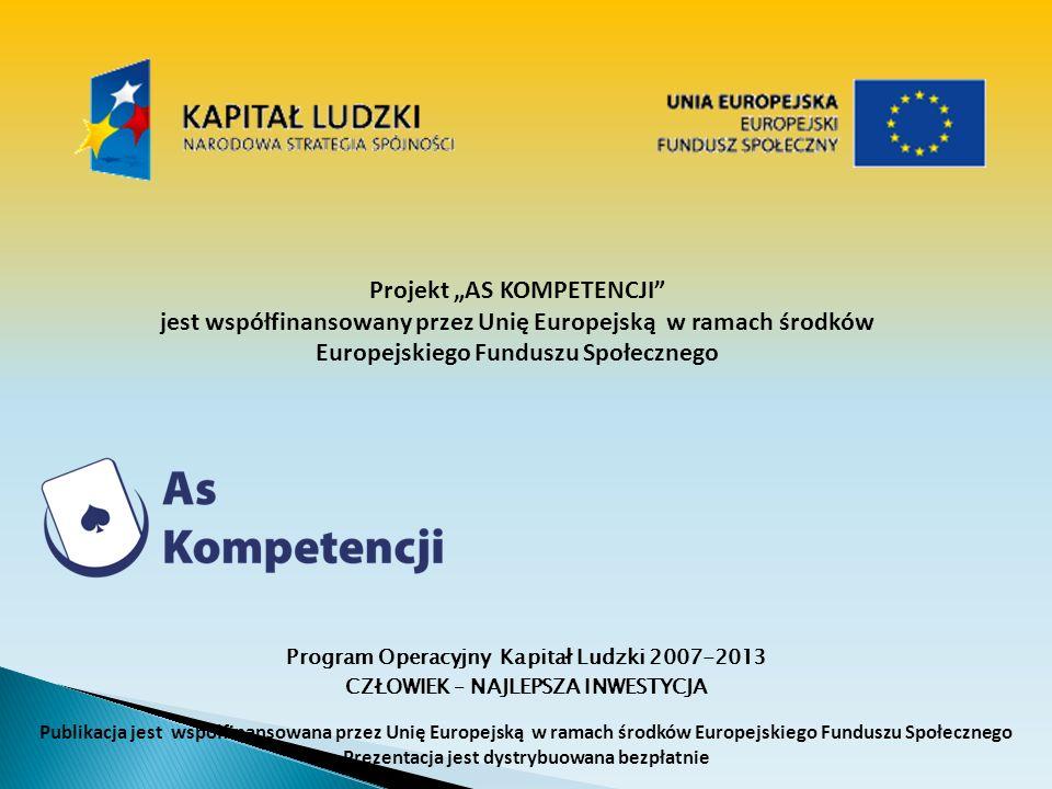 Projekt AS KOMPETENCJI jest współfinansowany przez Unię Europejską w ramach środków Europejskiego Funduszu Społecznego Program Operacyjny Kapitał Ludz