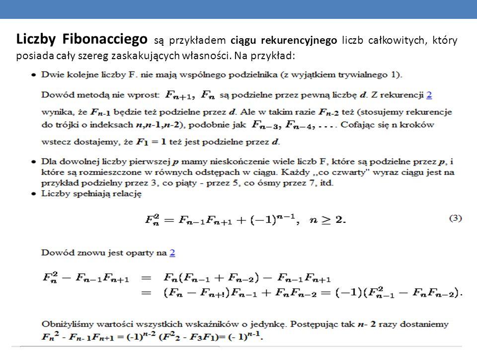 Liczby Fibonacciego są przykładem ciągu rekurencyjnego liczb całkowitych, który posiada cały szereg zaskakujących własności. Na przykład: