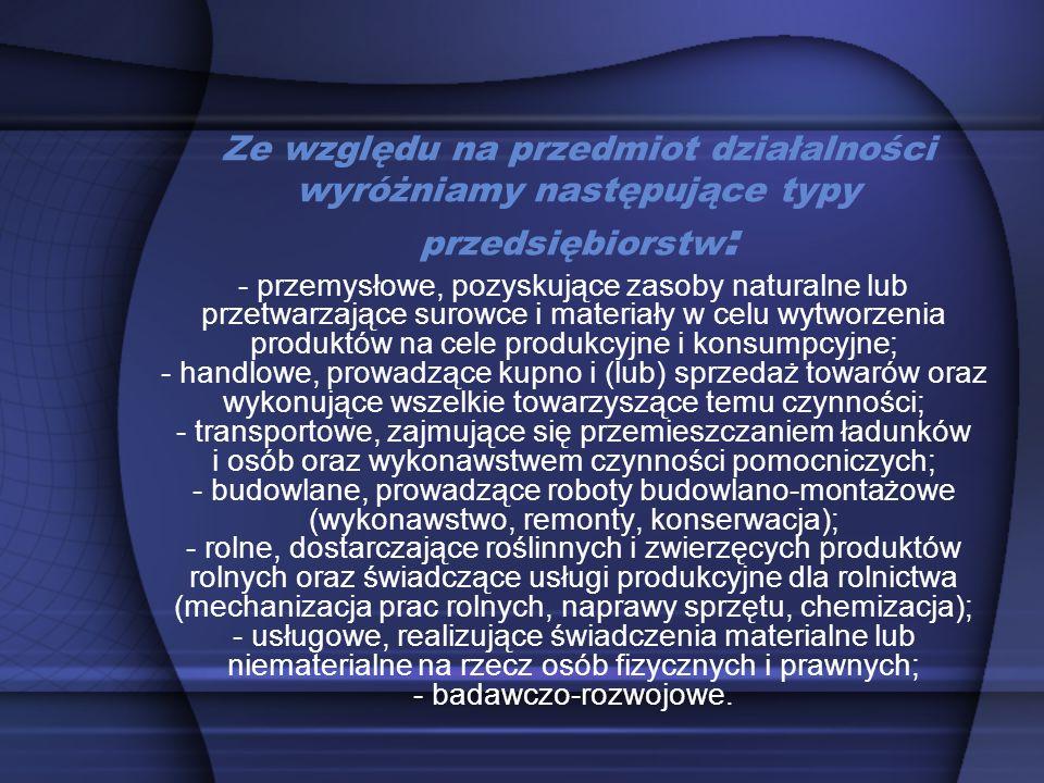 Ze względu na liczbę jednostek gospodarczych wyróżniamy przedsiębiorstwa: - jednozakładowe - wielozakładowe