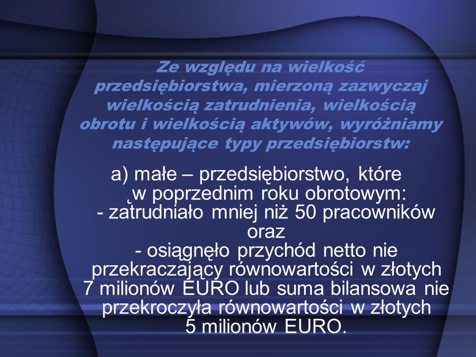 b) średnie – przedsiębiorstwo, które w poprzednim roku obrotowym: - zatrudniało mniej niż 250 pracowników oraz - osiągnęło przychód netto nie przekraczający równowartości w złotych 40 milionów EURO lub suma bilansowa nie przekroczyła równowartości w złotych 27 milionów EURO.