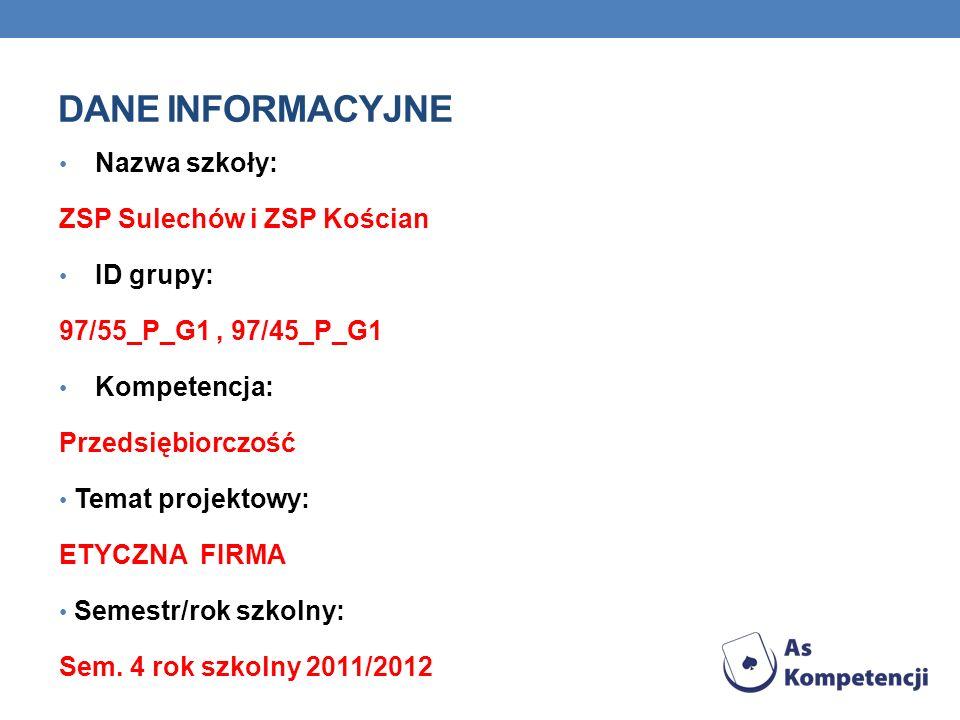 DANE INFORMACYJNE Nazwa szkoły: ZSP Sulechów i ZSP Kościan ID grupy: 97/55_P_G1, 97/45_P_G1 Kompetencja: Przedsiębiorczość Temat projektowy: ETYCZNA F
