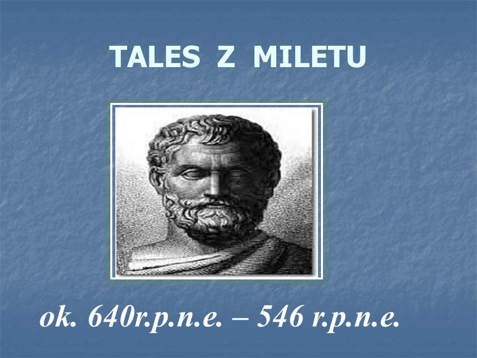 TALES - CZŁOWIEK CIENIA Legenda głosi, że Tales z Miletu potrafił za pomocą cienia wyznaczać wysokość piramid i drzew.