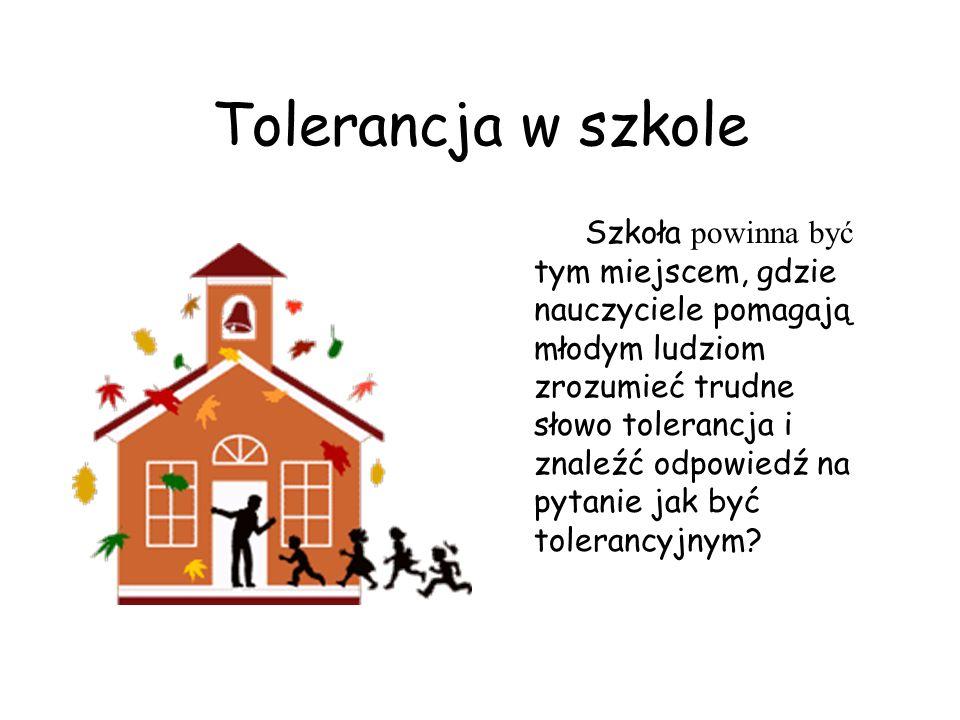 Zacznij od tolerancji wśród grona znajomych, w klasie, w szkole.