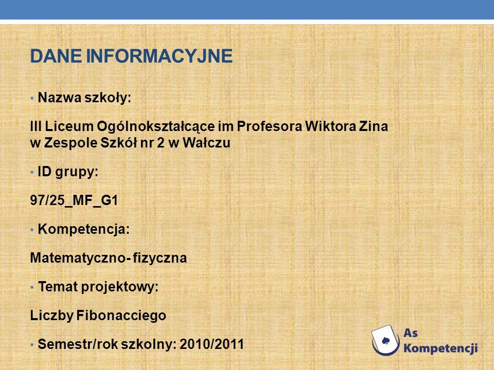 DANE INFORMACYJNE Nazwa szkoły: III Liceum Ogólnokształcące im Profesora Wiktora Zina w Zespole Szkół nr 2 w Wałczu ID grupy: 97/25_MF_G1 Kompetencja: