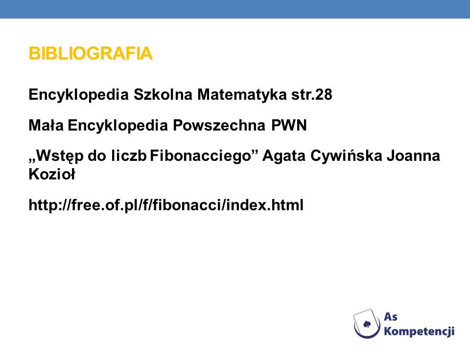 Encyklopedia Szkolna Matematyka str.28 Mała Encyklopedia Powszechna PWN Wstęp do liczb Fibonacciego Agata Cywińska Joanna Kozioł http://free.of.pl/f/f
