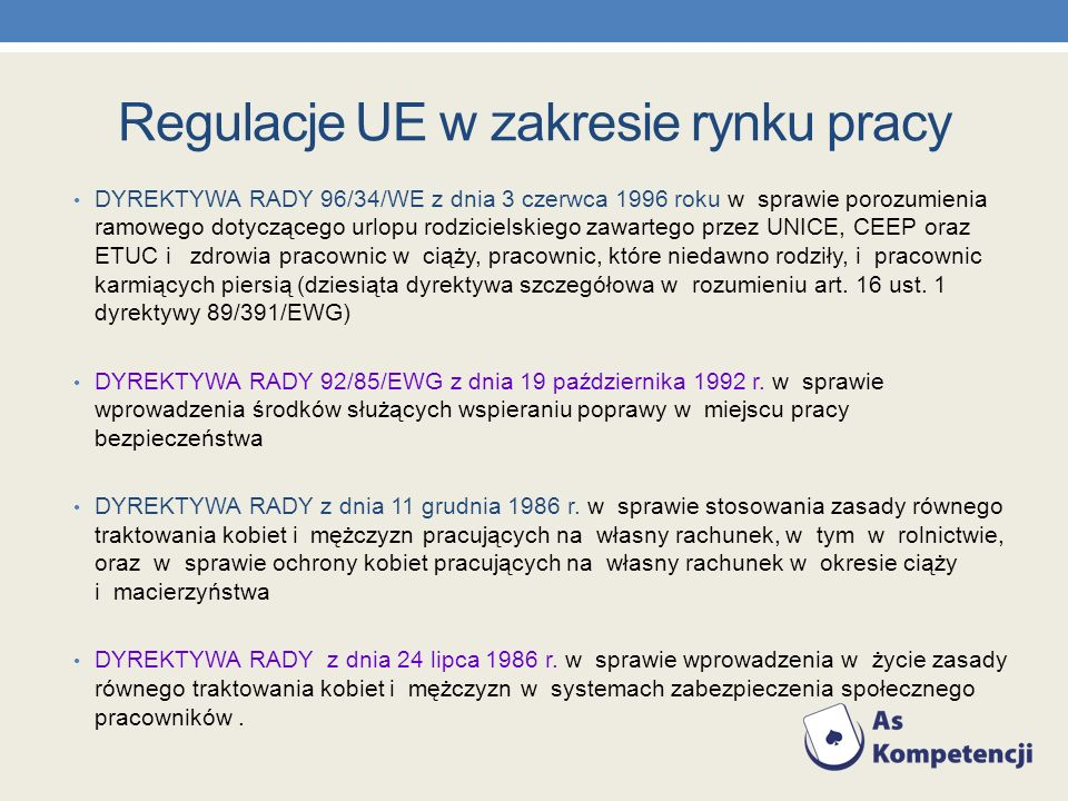 Regulacje UE w zakresie rynku pracy DYREKTYWA RADY 96/34/WE z dnia 3 czerwca 1996 roku w sprawie porozumienia ramowego dotyczącego urlopu rodzicielski