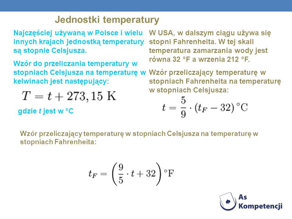 Jednostki temperatury Najczęściej używaną w Polsce i wielu innych krajach jednostką temperatury są stopnie Celsjusza. Wzór do przeliczania temperatury