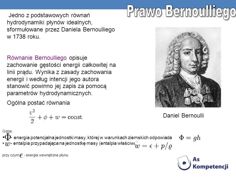 Jedno z podstawowych równań hydrodynamiki płynów idealnych, sformułowane przez Daniela Bernoulliego w 1738 roku. Równanie Bernoulliego opisuje zachowa