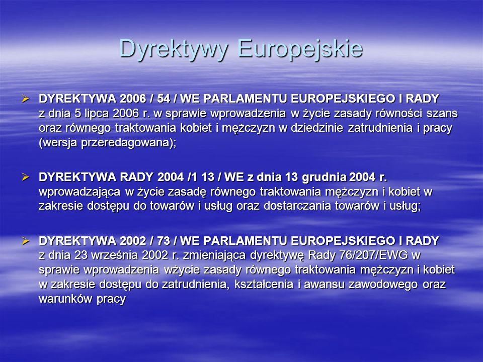 Dyrektywy Europejskie DYREKTYWA 2006 / 54 / WE PARLAMENTU EUROPEJSKIEGO I RADY z dnia 5 lipca 2006 r. w sprawie wprowadzenia w życie zasady równości s