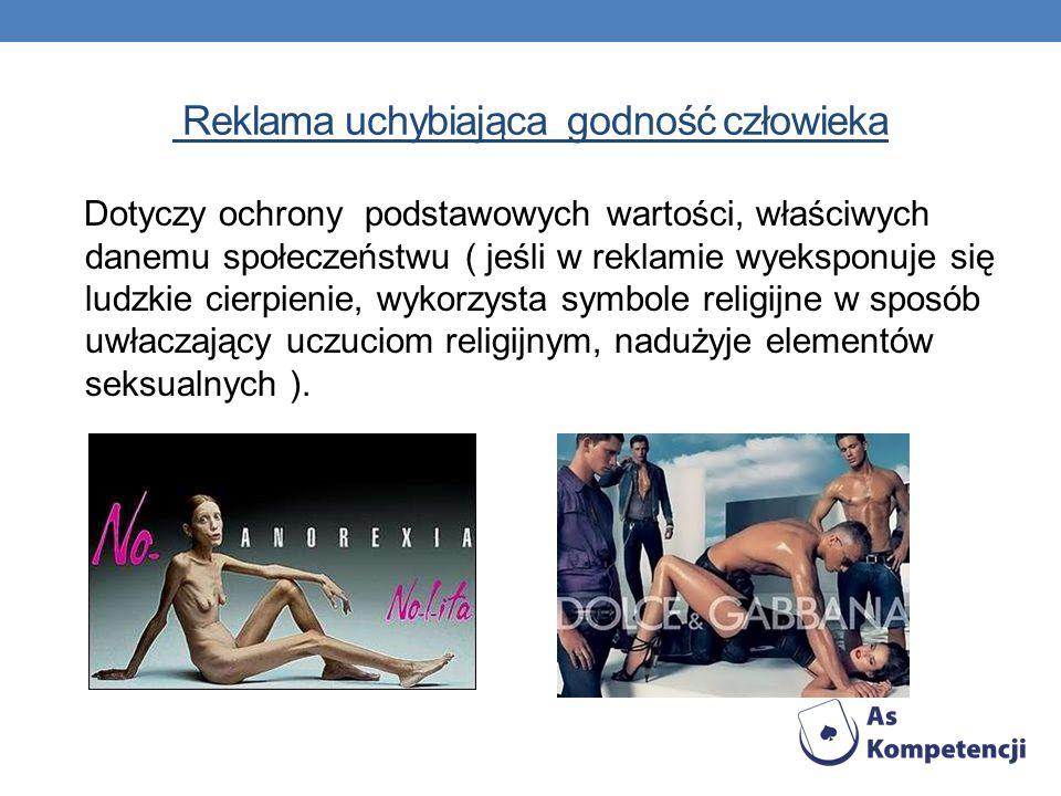 Reklama uchybiająca godność człowieka Dotyczy ochrony podstawowych wartości, właściwych danemu społeczeństwu ( jeśli w reklamie wyeksponuje się ludzki