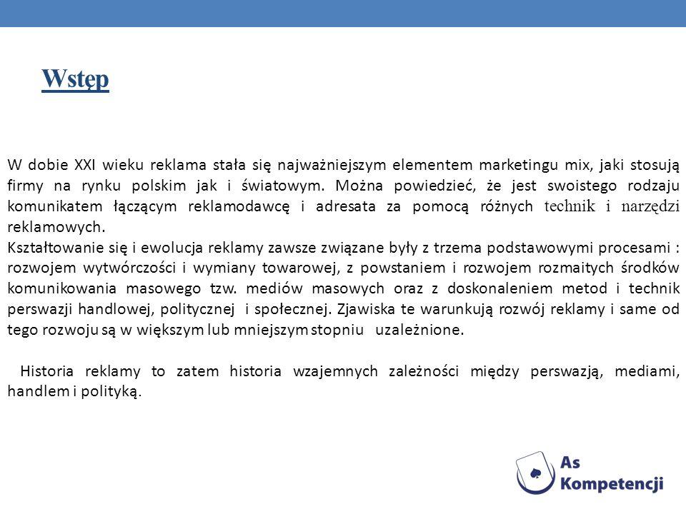 Wstęp W dobie XXI wieku reklama stała się najważniejszym elementem marketingu mix, jaki stosują firmy na rynku polskim jak i światowym. Można powiedzi