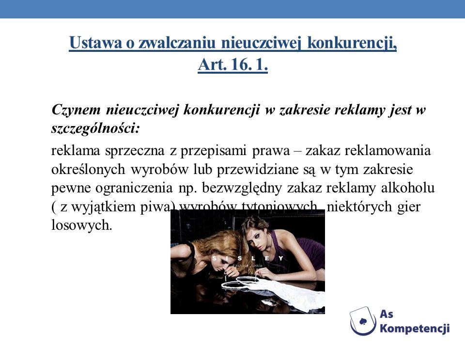 Ustawa o zwalczaniu nieuczciwej konkurencji, Art. 16. 1. Czynem nieuczciwej konkurencji w zakresie reklamy jest w szczególności: reklama sprzeczna z p