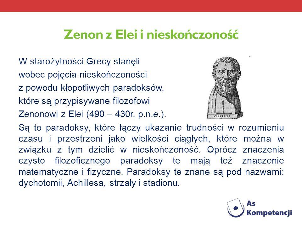 Zenon z Elei i nieskończoność W starożytności Grecy stanęli wobec pojęcia nieskończoności z powodu kłopotliwych paradoksów, które są przypisywane filo