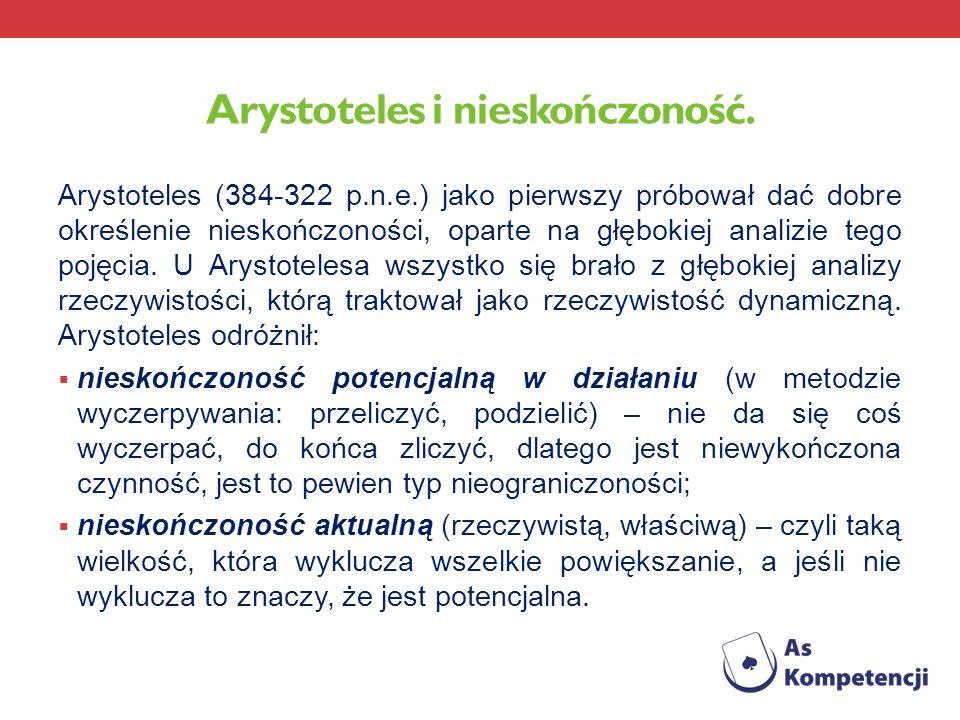 Arystoteles i nieskończoność. Arystoteles (384-322 p.n.e.) jako pierwszy próbował dać dobre określenie nieskończoności, oparte na głębokiej analizie t