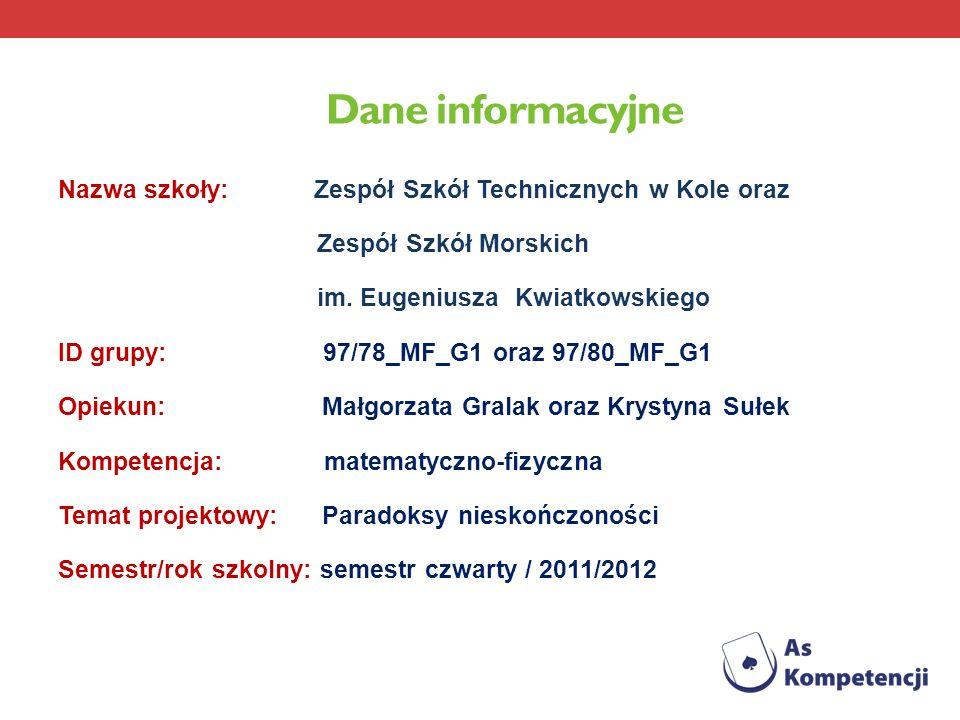 Dane informacyjne Nazwa szkoły: Zespół Szkół Technicznych w Kole oraz Zespół Szkół Morskich im. Eugeniusza Kwiatkowskiego ID grupy: 97/78_MF_G1 oraz 9