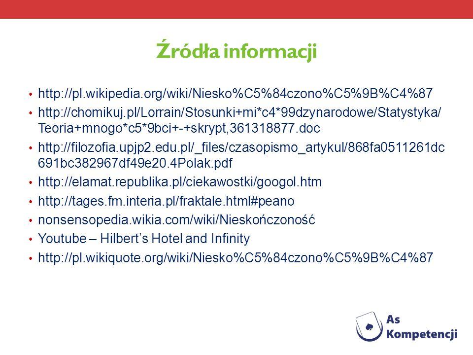 Źródła informacji http://pl.wikipedia.org/wiki/Niesko%C5%84czono%C5%9B%C4%87 http://chomikuj.pl/Lorrain/Stosunki+mi*c4*99dzynarodowe/Statystyka/ Teori