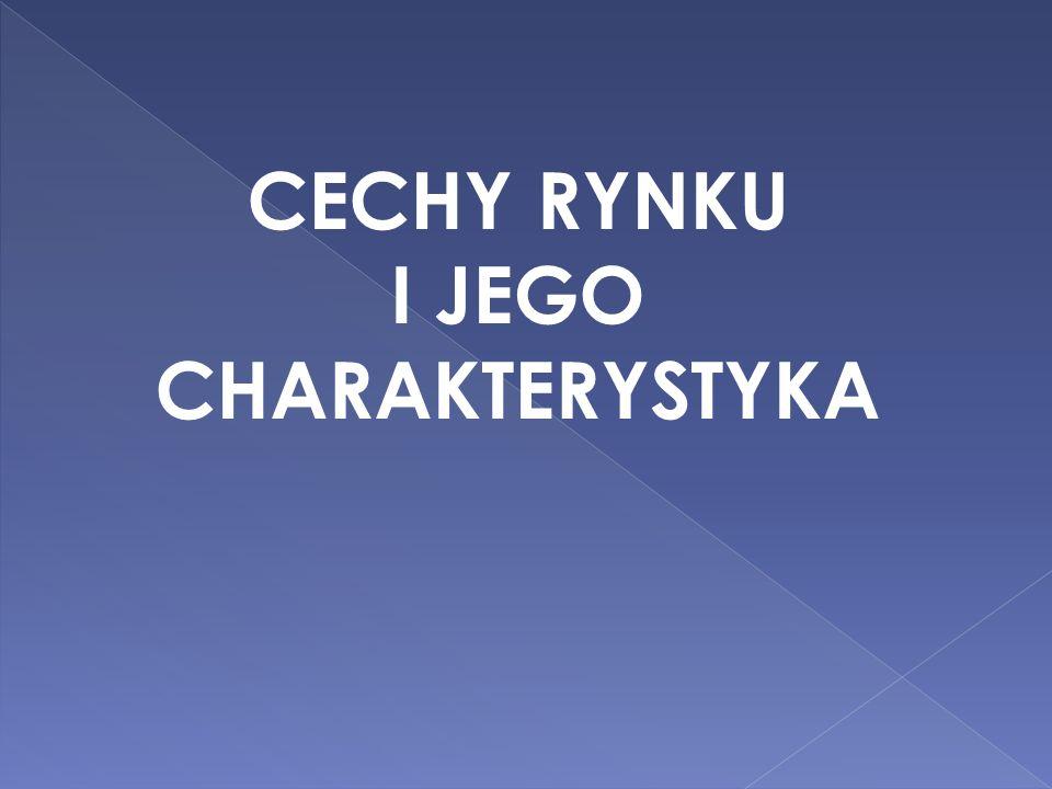 CECHY RYNKU I JEGO CHARAKTERYSTYKA