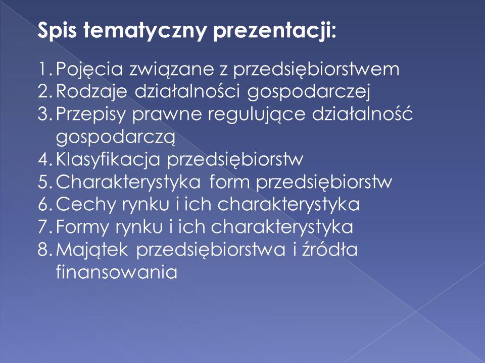 Spis tematyczny prezentacji: 1.Pojęcia związane z przedsiębiorstwem 2.Rodzaje działalności gospodarczej 3.Przepisy prawne regulujące działalność gospo