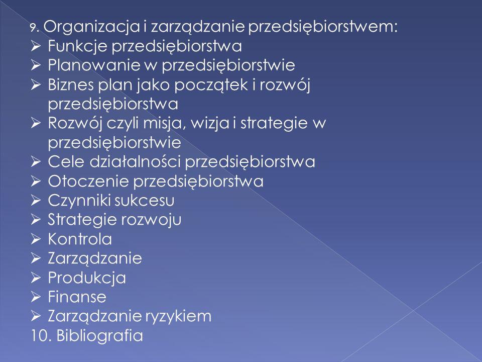 9. Organizacja i zarządzanie przedsiębiorstwem: Funkcje przedsiębiorstwa Planowanie w przedsiębiorstwie Biznes plan jako początek i rozwój przedsiębio