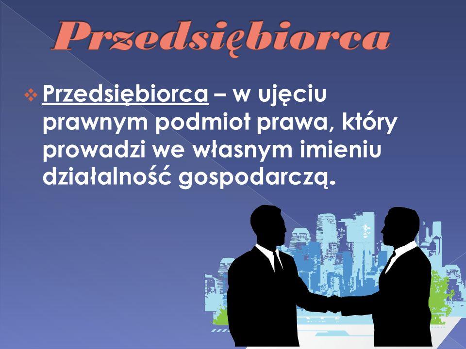 Przedsiębiorca – w ujęciu prawnym podmiot prawa, który prowadzi we własnym imieniu działalność gospodarczą.