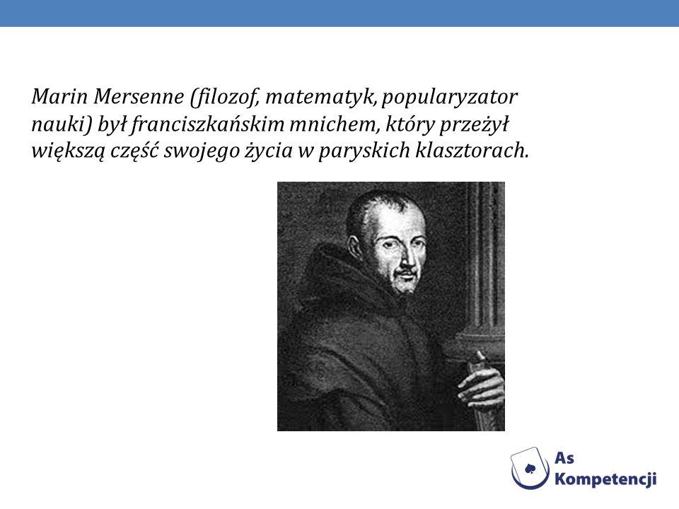 Marin Mersenne (filozof, matematyk, popularyzator nauki) był franciszkańskim mnichem, który przeżył większą część swojego życia w paryskich klasztorac