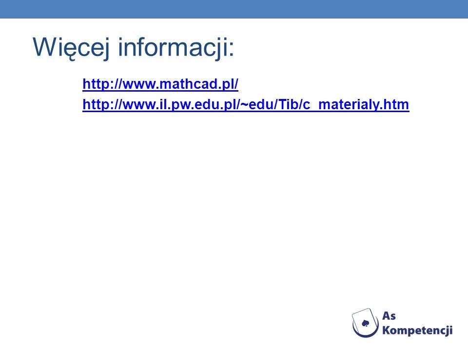 http://www.mathcad.pl/ http://www.il.pw.edu.pl/~edu/Tib/c_materialy.htm Więcej informacji: