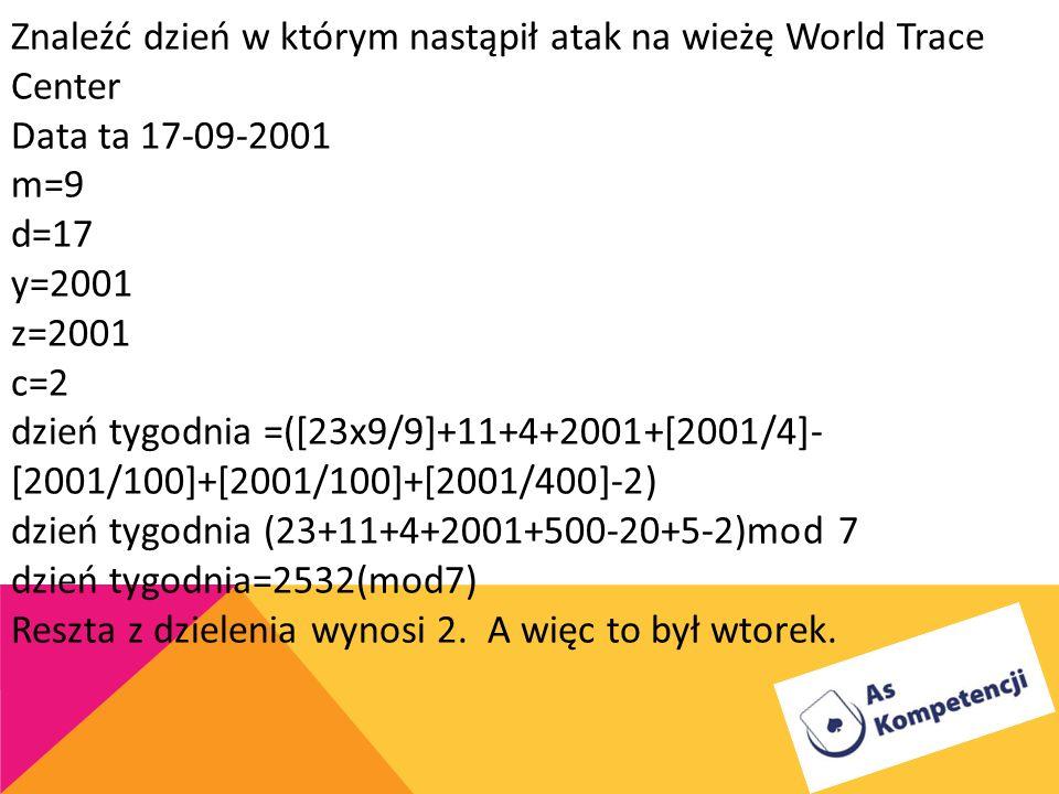1.Znaleźć dzień w którym zostało ogłoszone zakończenie II wojny światowej Data ta to 08-05-1945 m=5 d=8 y=1945 z=1945 c=2 dzień tygodnia =([23x5/9+8+4