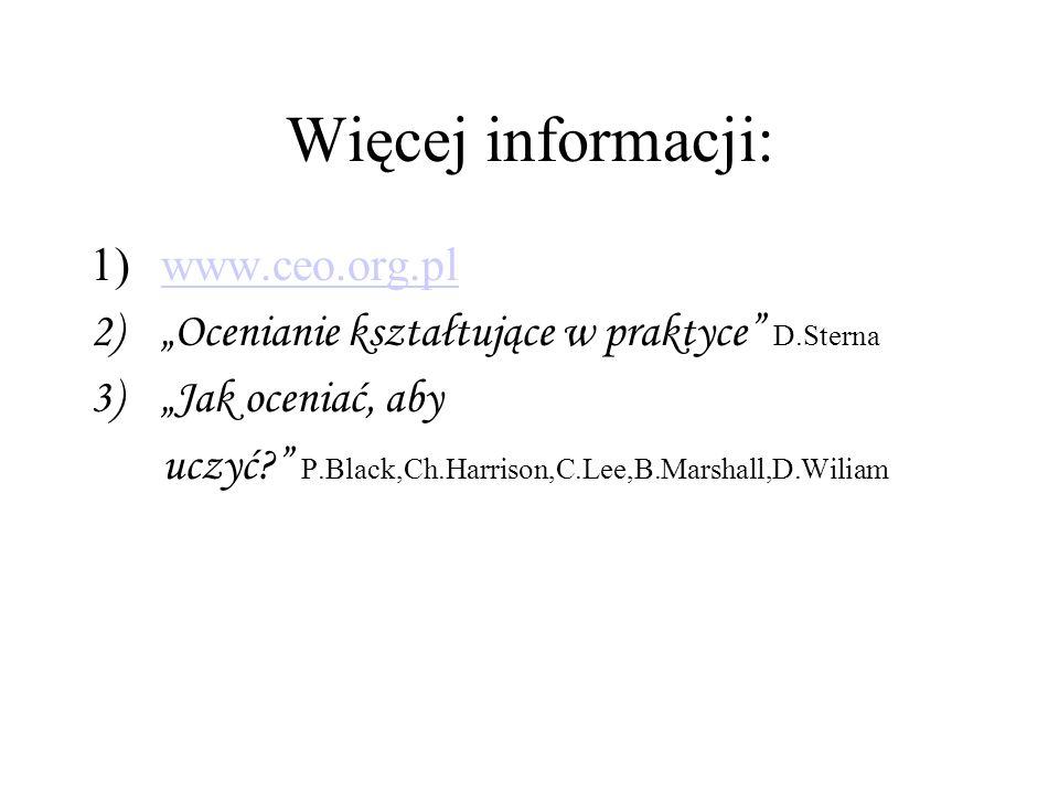 Więcej informacji: 1)www.ceo.org.plwww.ceo.org.pl 2)Ocenianie kształtujące w praktyce D.Sterna 3)Jak oceniać, aby uczyć? P.Black,Ch.Harrison,C.Lee,B.M