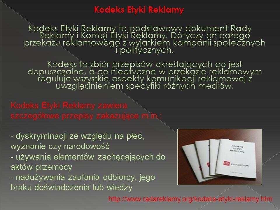 Kodeks Etyki Reklamy Kodeks Etyki Reklamy to podstawowy dokument Rady Reklamy i Komisji Etyki Reklamy. Dotyczy on całego przekazu reklamowego z wyjątk