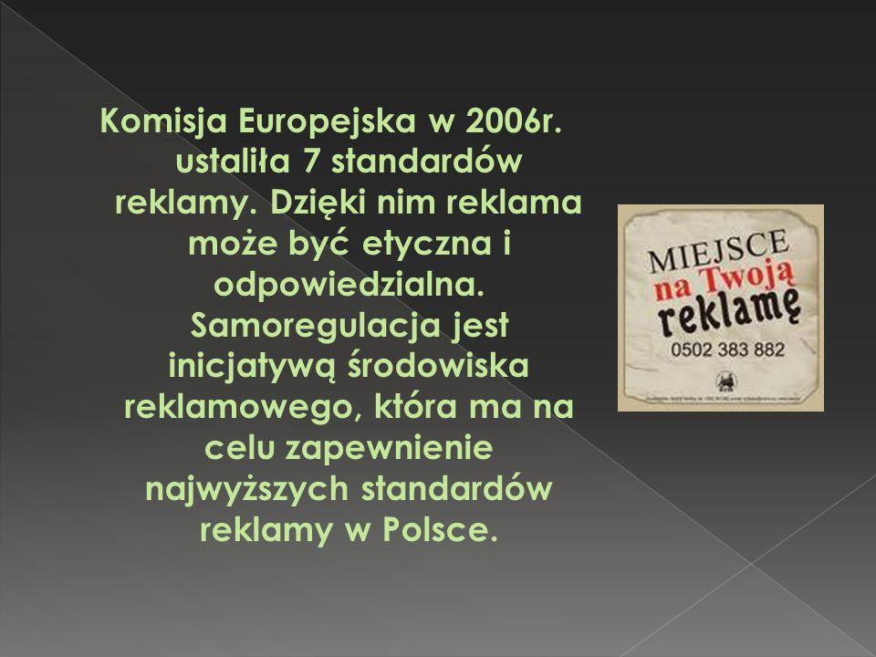 Komisja Europejska w 2006r. ustaliła 7 standardów reklamy. Dzięki nim reklama może być etyczna i odpowiedzialna. Samoregulacja jest inicjatywą środowi