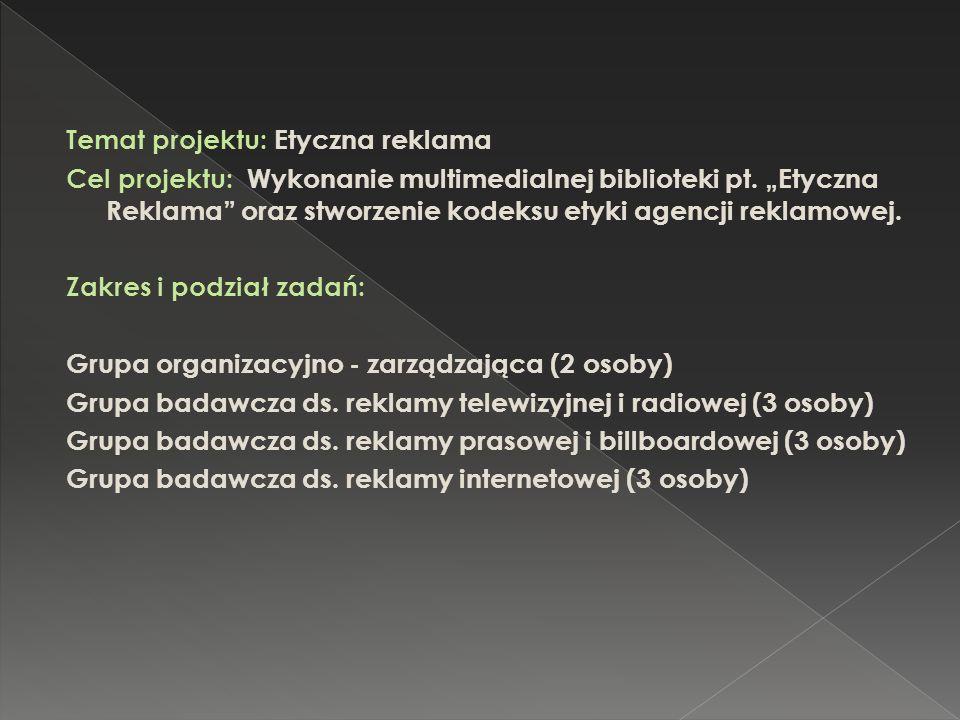 Temat projektu: Etyczna reklama Cel projektu: Wykonanie multimedialnej biblioteki pt. Etyczna Reklama oraz stworzenie kodeksu etyki agencji reklamowej